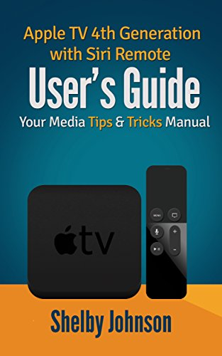Tv Service Manual (Apple TV 4th Generation with Siri Remote User's Guide: Your Media Tips & Tricks)