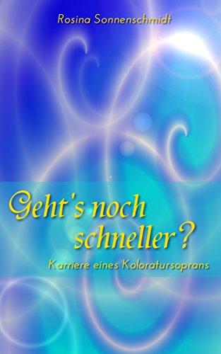 Geht´s noch schneller? Karriere eines Koloratursoprans (German Edition)