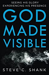 God Made Visible: Seeing His Glory--Experiencing His Presence
