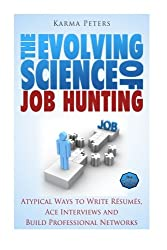 The Evolving Science of  Job Hunting: Atypical Ways to Write Resumes, Ace Interviews and Build Professional Networks (The Wheel of Wisdom) (Volume 24)