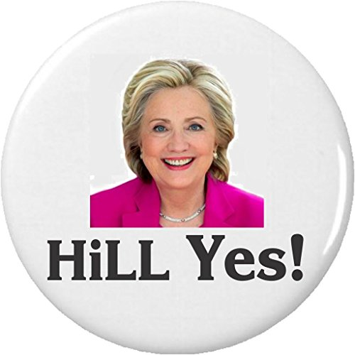 """HiLL Yes! Hillary Clinton for President 2.25"""" Large Pinback Button (Hillary President Button)"""