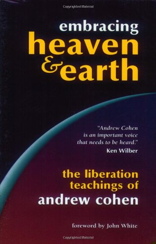 Download Embracing Heaven & Earth: The Liberation Teachings of Andrew Cohen PDF