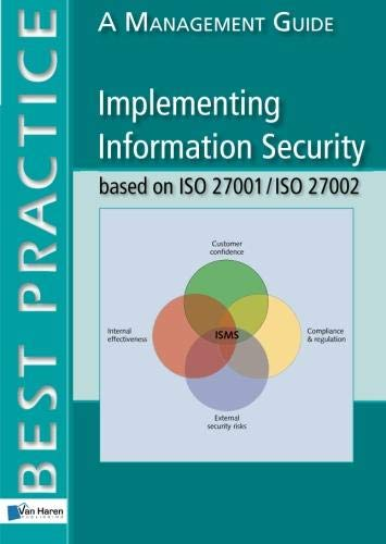Implementing Information Security based on ISO 27001/ISO 27002 (Best Practice)