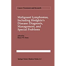 Malignant lymphomas, including Hodgkin's disease: Diagnosis, management, and special problems: Diagnosis, Management and Special Problems (Cancer Treatment and Research)