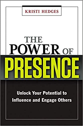 The Power of Presence: Unlock Your Potential to Influence and Engage  Others: Hedges, Kristi: 9780814417737: Amazon.com: Books