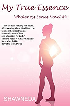 My True Essence  (Wholeness Series Book 4) by [Shawneda]