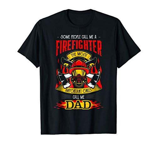 (Mens Some Call Me Firefighter Most Important Call Me Dad T-shirts)