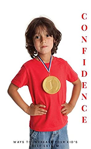 Confidence, Ways To Increase Your kids Self Esteem (Childrens Books Confidence)