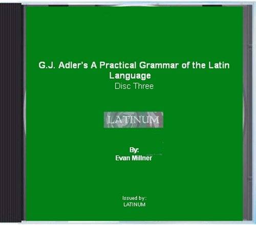 LATINUM Latin Mp3 Audio Course - Adler's Practical Grammar of the Latin Language (1858) [Data DVD with mp3 files and pdf] Part 3 of 3.