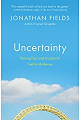 Uncertainty: Turning Fear and Doubt into Fuel for Brilliance Kindle Edition