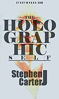 The Holographic Self: A Journey Into Authentic Identity by [Carter, Stephen J]