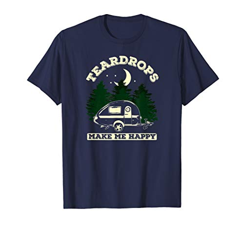 Teardrops Make Me Happy - Teardrop Trailer Camper T-Shirt ()