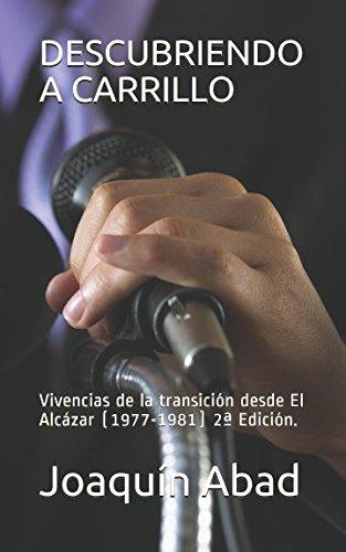 DESCUBRIENDO A CARRILLO: Vivencias de la transición desde El Alcázar (Spanish Edition)