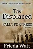 The Displaced: Fall of a Fortress — A Classic Historical Fiction Novel — Volume 1 by  Frieda Watt in stock, buy online here