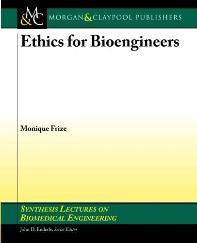 Ethics for Bioengineers (Synthesis Lectures on Biomedical Engineering)