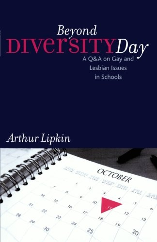 Beyond Diversity Day: A Q&A on Gay and Lesbian Issues in Schools (Curriculum, Cultures, and (Homo)Sexualities Series