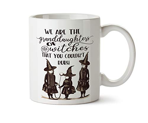 We Are The Granddaughters of the Witches That You Couldnt Burn Pagan Wiccan - Coffee Mug Cup 11 Ounce Tea]()