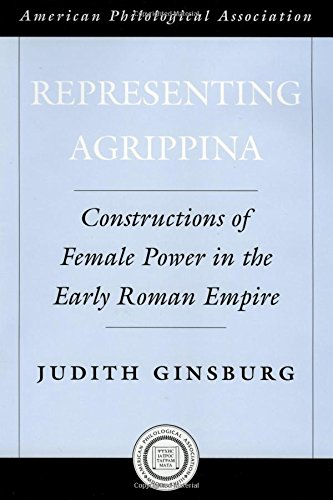 Representing Agrippina: Constructions of Female Power in the Early Roman Empire (Society for Classical Studies American Classical Studies) by Judith Ginsburg Erich S Gruen