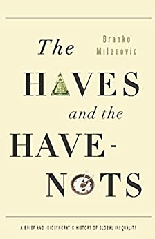The Haves and the Have-Nots: A Brief and Idiosyncratic History of Global Inequality by [Milanovic, Branko]