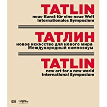 [(Tatlin: New Art for a New World )] [Author: Basel Tinguely Museum] [Nov-2013]