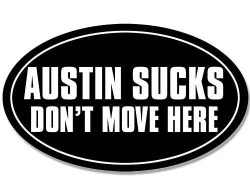 American Vinyl Oval Austin Sucks Don't Move Here Sticker (Texas Funny Love Proud)