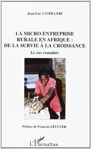 Télécharger Epub La micro entreprise rurale en Afrique : de la survie à la croissance : Le cas rwandais by Jean-Luc Camilleri ePub