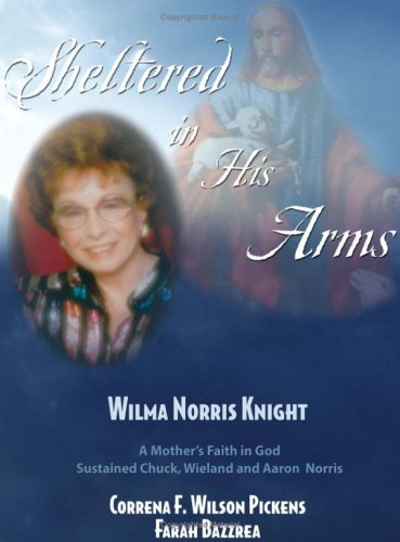 Sheltered in His Arms - A Mother's Faith in God Sustained Chuck, Wieland, and Aaron Norris