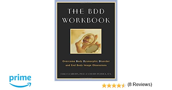 The BDD Workbook: Overcome Body Dysmorphic Disorder and End Body ...