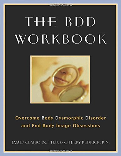 Workbook body image therapy worksheets : The BDD Workbook: Overcome Body Dysmorphic Disorder and End Body ...