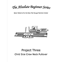 The Absolute Beginner Series: Basic Patterns for the New Mid-Gauge Machine Knitter (Project 3: Child Size Crew Neck Pullover)