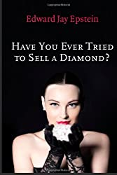 Have You Ever Tried to Sell a Diamond?: And other Investigations of the Diamond Trade (Short-form Book)