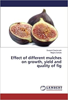 Effect of different mulches on growth, yield and quality of fig