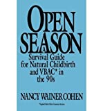 img - for BY Cohen, Nancy Wainer ( Author ) [{ Open Season: A Survival Guide for Natural Childbirth and Vbac in the 90s By Cohen, Nancy Wainer ( Author ) Oct - 18- 1991 ( Hardcover ) } ] book / textbook / text book