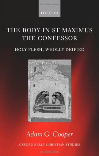 The Body in St. Maximus the Confessor: Holy Flesh, Wholly Deified (Oxford Early Christian Studies) Pdf