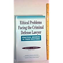 Ethical problems facing the criminal defense lawyer : practical answers to tough questions