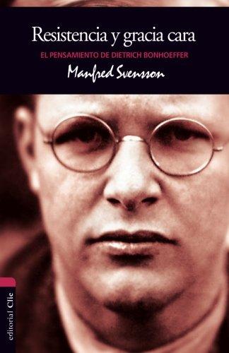 Resistencia y gracia cara: El pensamiento de Dietrich Bonhoeffer (Spanish Edition) [Manfred Svensson] (Tapa Blanda)