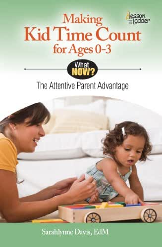 Making Kid Time Count For Ages 0-3: The Attentive Parent Advantage (What Now?)