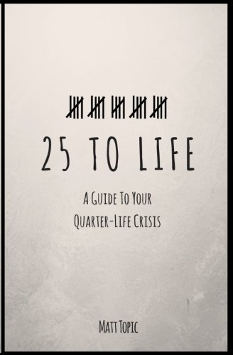 25 to Life: A Guide To Navigating Your Quarter Life Crisis ()