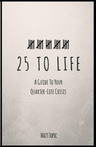 25 to Life: A Guide To Navigating Your Quarter Life ()