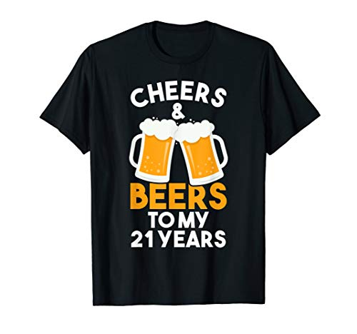 Cheers and Beers To My 21 Years | 21st Birthday Celebration T-Shirt