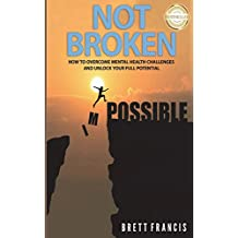 Not Broken: How to overcome mental health challenges and unlock your full potential