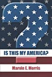 Is This My America?, Marvin E. Morris, 1424177340