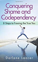 Conquering Shame and Codependency: 8 Steps to Freeing the True You