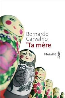Ta mère, Carvalho, Bernardo