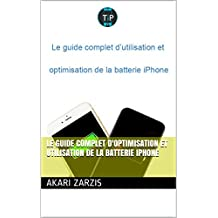 Le guide complet d'optimisation et utilisation de la batterie iPhone (French Edition)