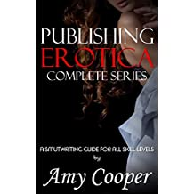 Publishing Erotica Complete Collection: Includes Six Publishing Guides