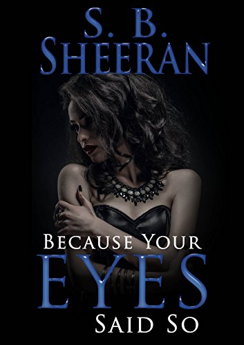 Because Your Eyes Said So by S.B. Sheeran