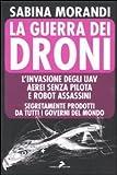La guerra dei droni. L'invasione degli uav aerei senza pilota e robot assassini segretamente prodotti da tutti i governi del mondo