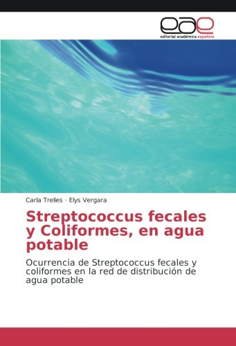 Streptococcus fecales y Coliformes, en agua potable: Ocurrencia de Streptococcus fecales y coliformes en la red de distribucion de agua potable (Spanish Edition) [Carla Trelles - Elys Vergara] (Tapa Blanda)