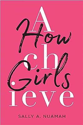 How Girls Achieve (9780674980228): Sally A  Nuamah     - Amazon com